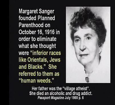 Margaret Sanger, founder of Planned Parenthood. This was her agenda behind its founding.