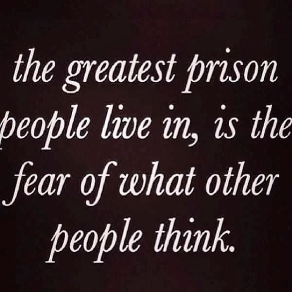 The greatest prison people live in, is the fear of what other people think | Inspirational Quotes