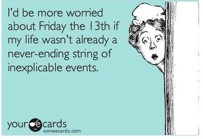happy friday the 13: Quotes, Friday The 13Th, My Life, Funny Stuff, Fridaythe13Th, Ecards, True Stories