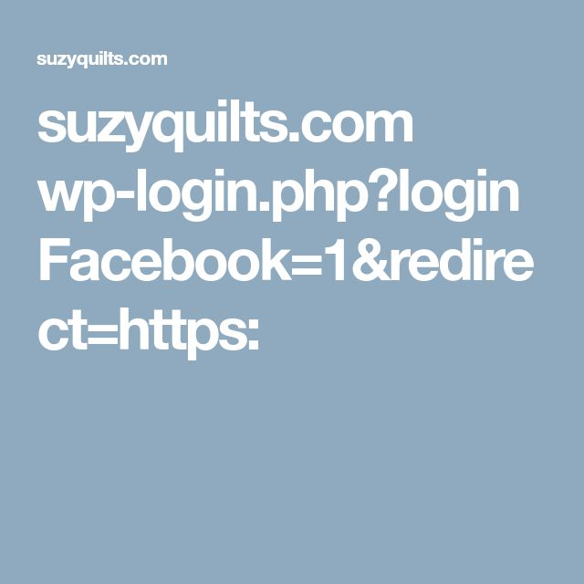 suzyquilts.com wp-login.php?loginFacebook=1&redirect=https: