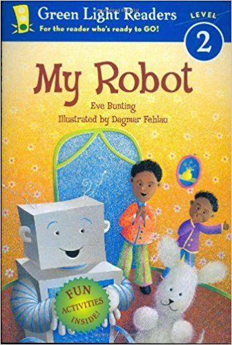 Amazon.com: My Robot (Green Light Readers Level 2) (9780152056179): Eve Bunting, Dagmar Fehlau: Books