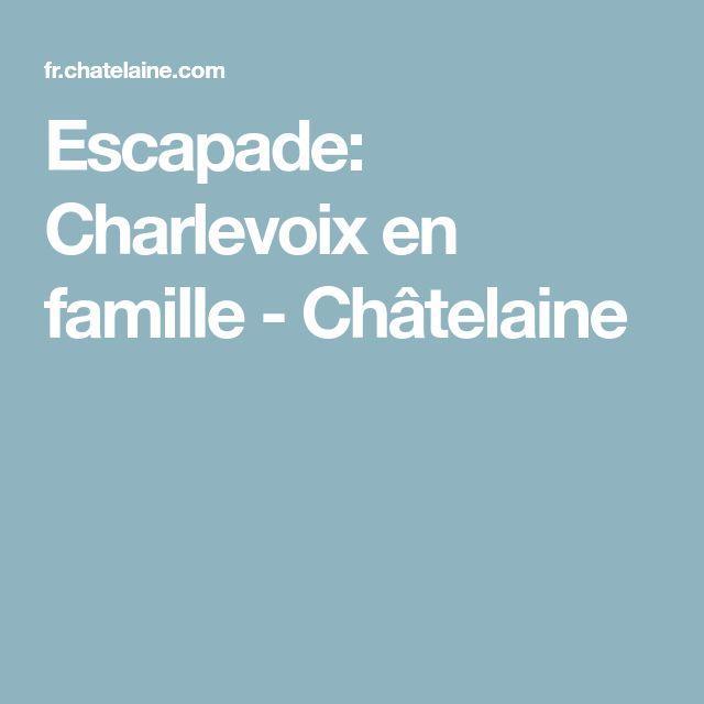 Escapade: Charlevoix en famille - Châtelaine