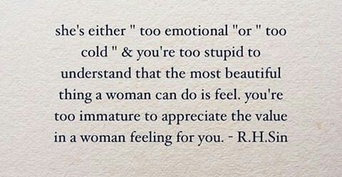 You are too immature to appreciate the value in a woman feeling for you.