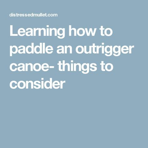 Learning how to paddle an outrigger canoe- things to consider