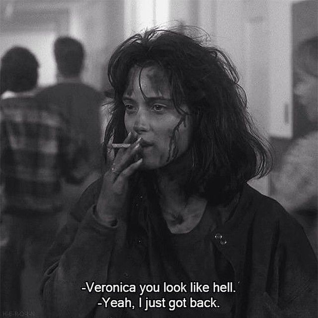 Veronica you look like hell. Yeah, I just got back.
