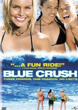 BLue Crush cheesy after school special surf movie