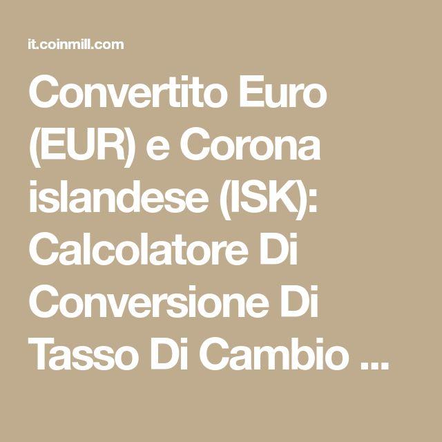 Convertito Euro (EUR) e Corona islandese (ISK): Calcolatore Di Conversione Di Tasso Di Cambio Di Valuta