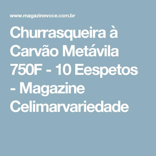 Churrasqueira à Carvão Metávila 750F - 10 Eespetos - Magazine Celimarvariedade