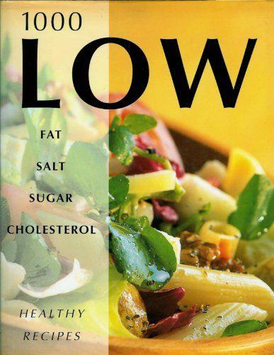 1000 Low Fat , Salt , Sugar , and Cholesterol Healthy Recipes
