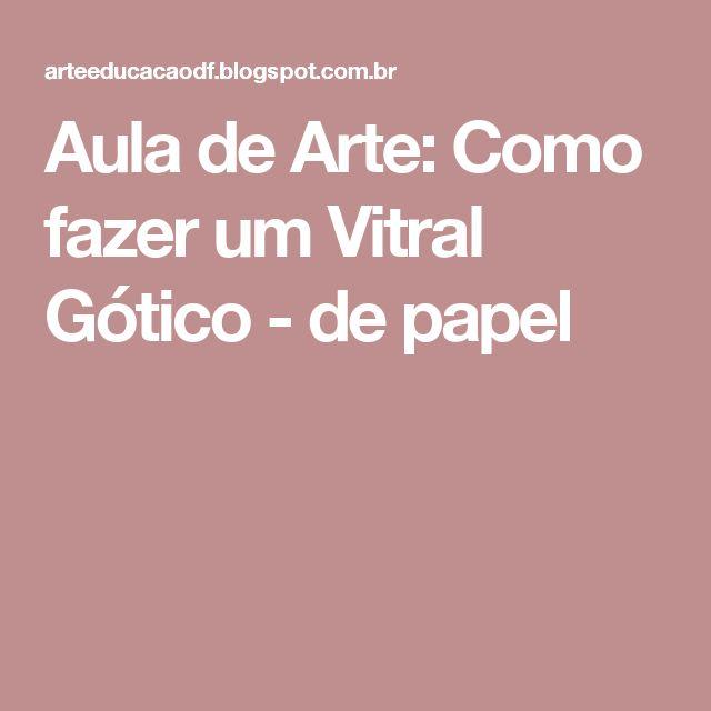 Aula de Arte: Como fazer um Vitral Gótico - de papel