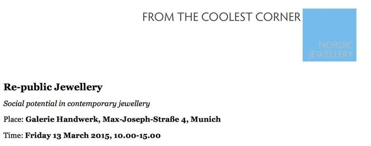 events during Schmuck 2015 connected to the Nordic project From the Coolest Corner: Exhibition, Seminar and Jewellery Stunts. More information about the seminar program on www.coolestcorner.no. NB! You need to register with the Handwerkskammer to participate at the seminar.