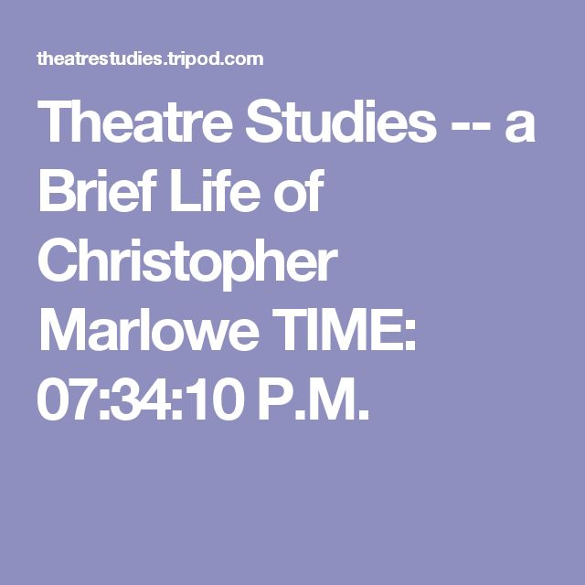 Theatre Studies -- a Brief Life of Christopher Marlowe TIME: 07:34:10 P.M.