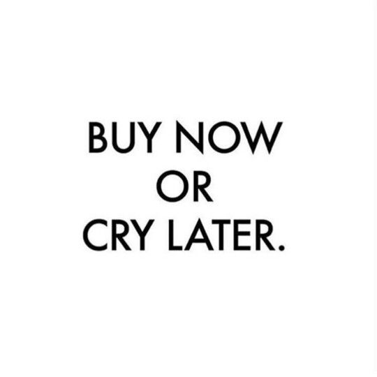 Buy now or cry later @massimobonini | WORDS TO LIVE BY ...