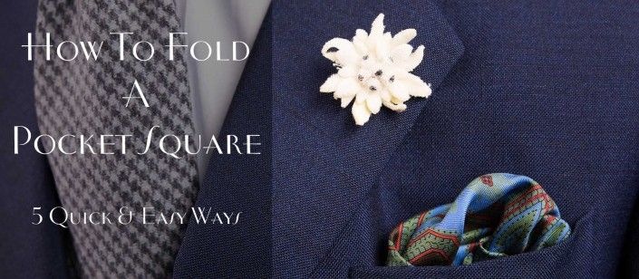 How To Fold A Pocket Square – 5 Quick & Easy Ways to Fold Handkerchiefs