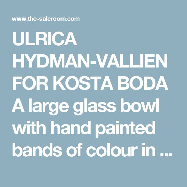 ULRICA HYDMAN-VALLIEN FOR KOSTA BODA A large glass bowl with hand painted bands of colour in blue