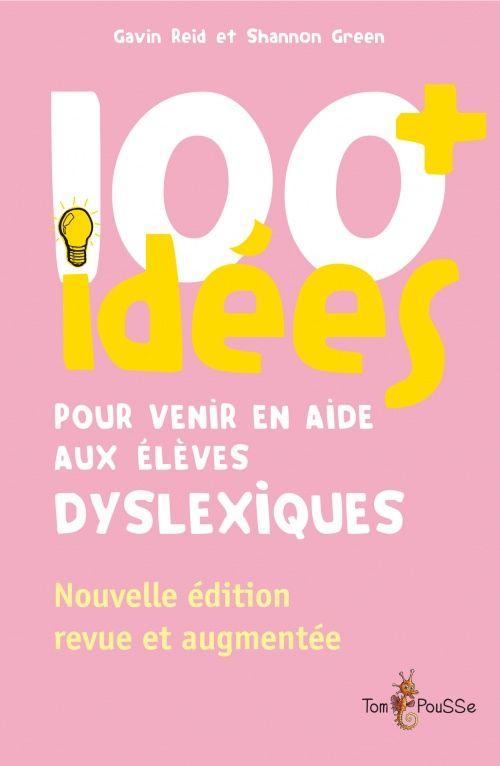 100 idées+ pour venir en aide aux élèves dyslexiques - Collection 100 idées - Éditions Tom Pousse