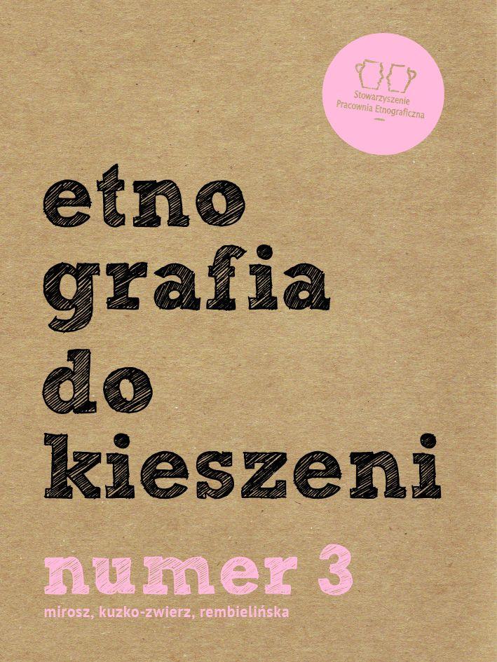 Etnografia dokieszeni. Numer 3; do pobrania: http://etnograficzna.pl/etnografia-do-kieszeni-numer-3/