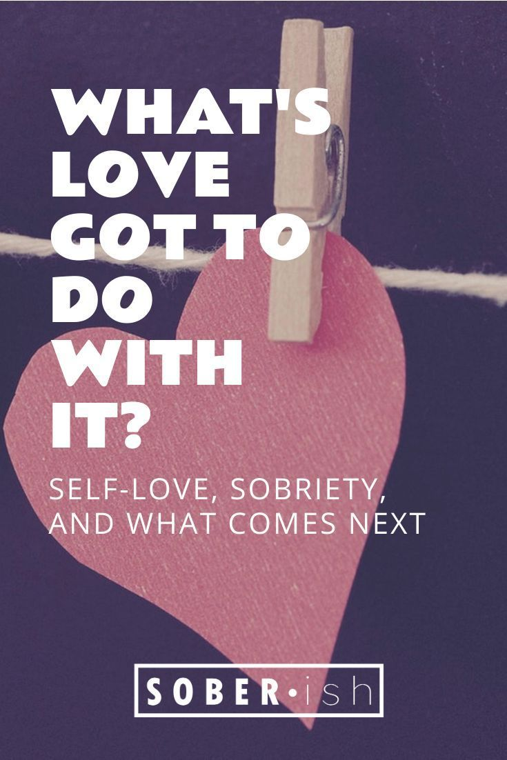 What S Love Got To Do With It Sober Ish In 2020 Getting Sober What Is Love Sobriety