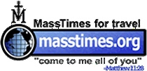 Mass Times is a non profit web site that allows traveling Catholics to locate Mass times and information for Catholic Churches around the world.
