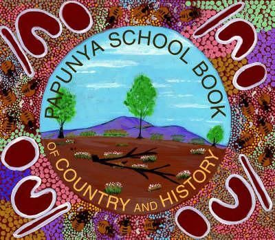 Papunya School Book of Country and History - Nadia Wheatley