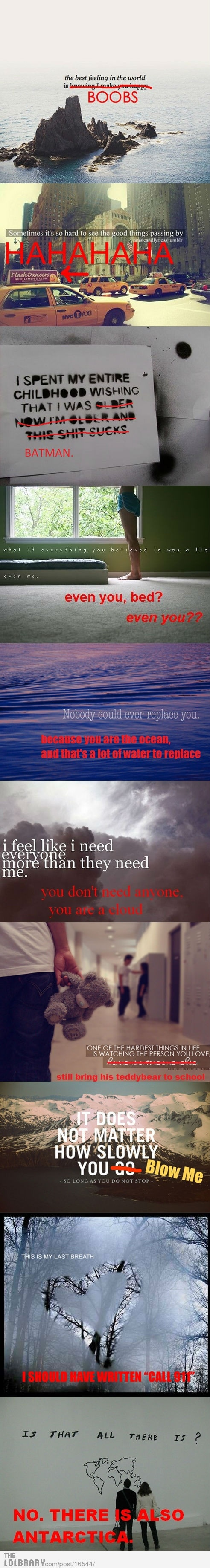 More red-writing humor, over-top of 'emo(tional)' one liners with seemingly random photography. Hahahahaha the last one oh my god