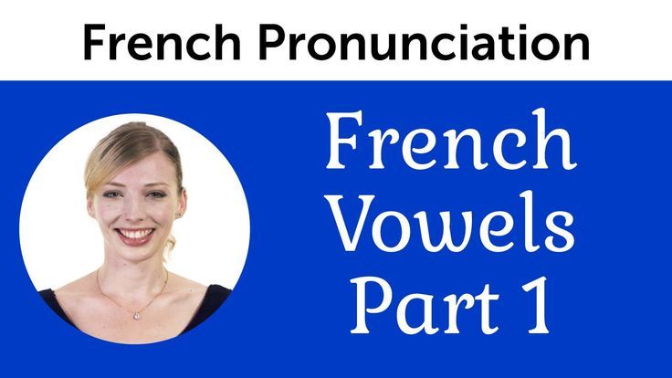 Top 5 French Mistakes to Avoid - Vowels part 1 - French Pronunciation
