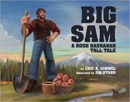 Review of Big Sam: A Rosh Hashanah Tall Tale by Eric A. Kimmel and illustrated by Jim Starr | Jewish Book Council