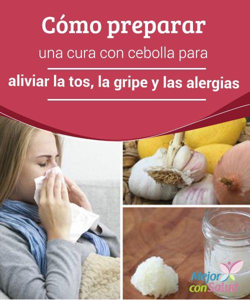Cómo preparar una cura con cebolla para aliviar la tos, la gripe y las alergias   La cura con cebolla es un remedio natural con propiedades antibióticas que nos ayudan a aliviar la tos, la gripe y las alergias respiratorias. ¡Descúbrelo!