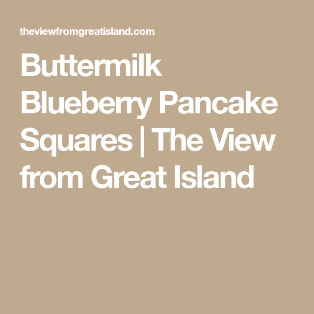 Buttermilk Blueberry Pancake Squares | The View from Great Island