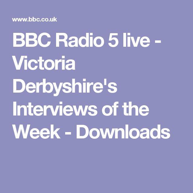 BBC Radio 5 live - Victoria Derbyshire's Interviews of the Week - Downloads