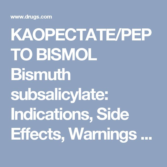 KAOPECTATE/PEPTO BISMOL Bismuth subsalicylate: Indications, Side Effects, Warnings - Drugs.com