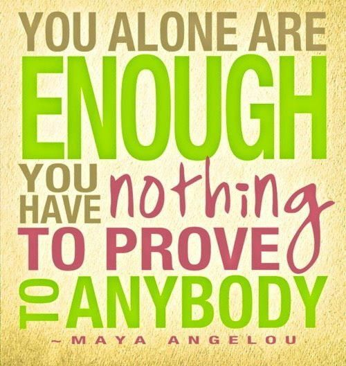 You alone are enough - you have nothing to prove to anybody ~ Maya Angelou: Maya Angelou, Remember This, Mayaangelou, Youareenough, Truths, Daily Motivation, Living, Inspiration Quotes, Self Esteem