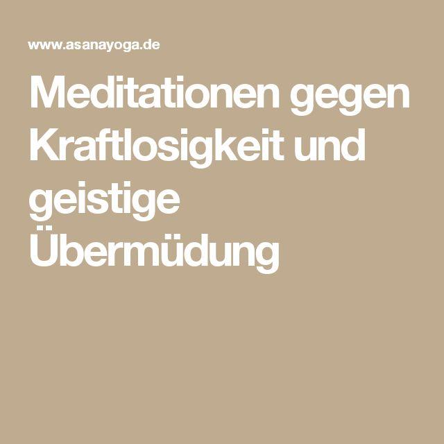 Meditationen gegen Kraftlosigkeit und geistige Übermüdung