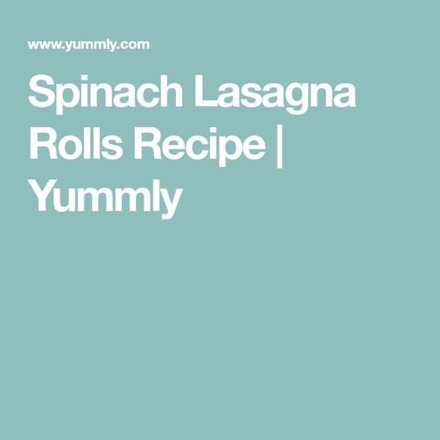 Spinach Lasagna Rolls Recipe | Yummly