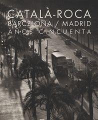 Catalá-Roca: Barcelona/Madrid Años Cincuenta.