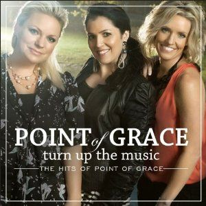 Great Christian Music Album.  Turn Up the Music: The Hits of Point of Grace
