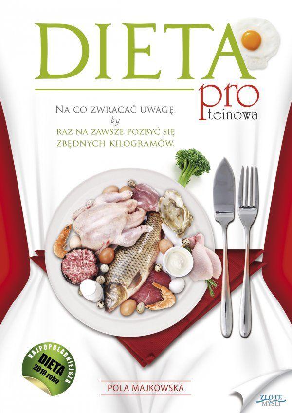Dieta proteinowa / Pola Majkowska   Jak schudnąć bez wysiłku? Sprawdzona dieta dla kobiet i mężczyzn plus smakowite i zdrowe przepisy w jednej publikacji...