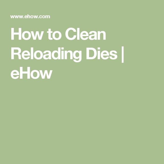 How to Clean Reloading Dies | eHow