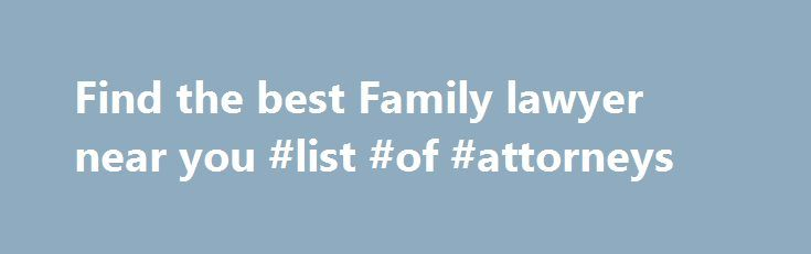 Find the best Family lawyer near you #list #of #attorneys http://attorneys.remmont.com/find-the-best-family-lawyer-near-you-list-of-attorneys/  #family law attorney Family lawyers What a Family lawyer can do for you Whether you are wanting a divorce, dissolving a civil union, or seeking benefits in a domestic partnership, (...Read More)
