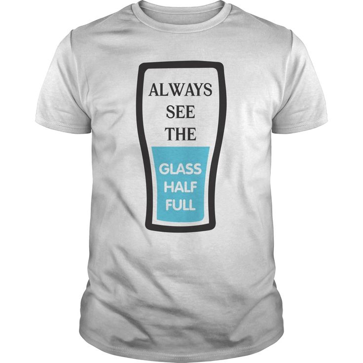 A:ways See The Glass Half Full Perfect T-shirt /Guys Tee / Ladies Tee / Youth Tee / Hoodies / Sweat shirt / Guys V-Neck / Ladies V-Neck/ Unisex Tank Top / Unisex Long Sleeve the who t shirt ,men's t shirt print designs ,t shirts in online ,t shirts for men latest ,unique mens t shirts ,customize your own t shirt ,mens t shirts printed ,design print t shirt ,womens tee shirts ,t shirts for men new ,t shirt with holes men ,shirt in t shirt ,t shirt t shirt t shirt ,buy mens shirts ,design your…