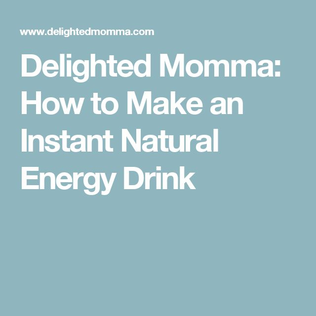 Delighted Momma: How to Make an Instant Natural Energy Drink