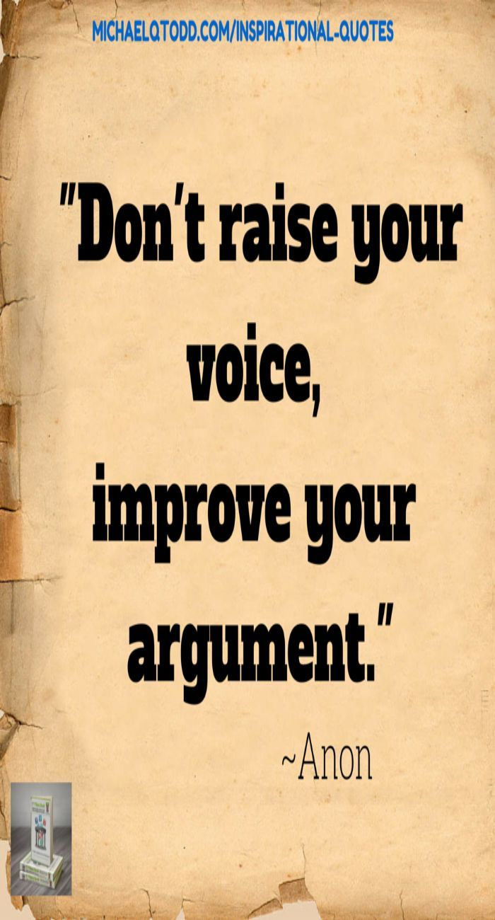 Don't raise your voice, improve your argument | | Words of ...