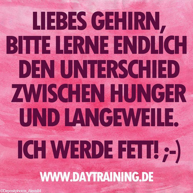 Liebes Gehirn, bitte lerne endlich den Unterschied zwischen Hunger und Langeweile. Ich werde fett! ;-) #Daytraining #Fitness #Training #Abnehmen #Diaet #Motivation