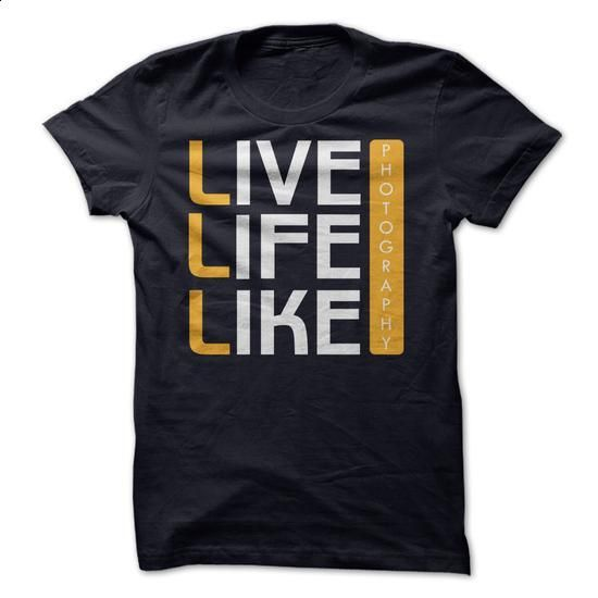 Live Life Like Photography - #workout tee #purple sweater. BUY NOW => https://www.sunfrog.com/LifeStyle/Live-Life-Like-Photography.html?68278