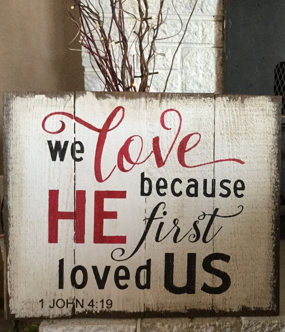 We Love Because He First Loved Us! Wood sign