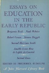 ESSAYS ON EDUCATION IN THE EARLY REPUBLIC ~ Benjamin Rush; Frederick Rudolph ~ Harvard University Press ~ 1965