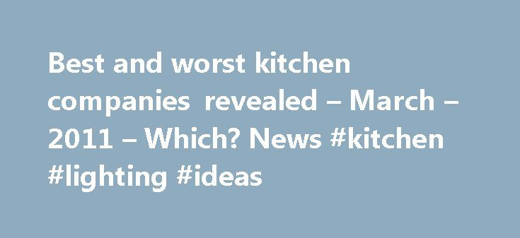 Best and worst kitchen companies revealed – March – 2011 – Which? News #kitchen #lighting #ideas http://kitchens.nef2.com/best-and-worst-kitchen-companies-revealed-march-2011-which-news-kitchen-lighting-ideas/  #kitchen companies # Best and worst kitchen companies revealed Uncover the best and worst kitchen brands Which? has published the best and worst kitchen brands based on a survey of more than 2,000 members who'd bought a fitted new kitchen in the past five years. Our new review of…