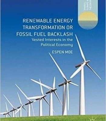 Renewable Energy Transformation Or Fossil Fuel Backlash: Vested Interests In The Political Economy PDF