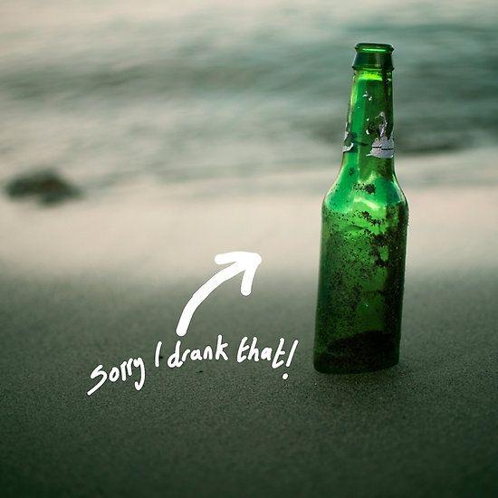 I drank that....