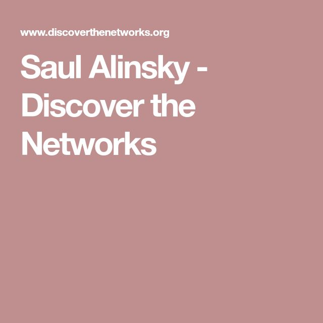 Saul Alinsky - Discover the Networks